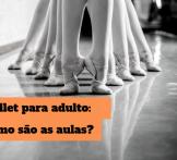 Ballet para adulto: Como são as aulas?